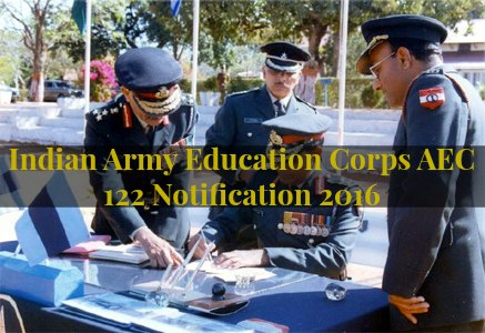 Indian Army Education Corps AEC 122 notification 2016