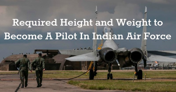 Required Height And Weight To Become A Pilot In Indian Air Force