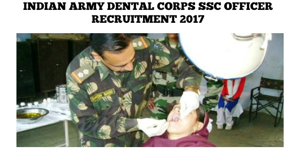 Indian Army Dental Corps SSC officer recruitment 2017