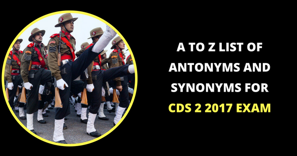 A To Z List Of Antonyms and Synonyms For CDS 2 2017 Exam